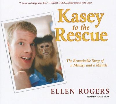 Kasey to the Rescue: The Remarkable Story of a Monkey and a Miracle, Library Edition  2010 9781400149544 Front Cover