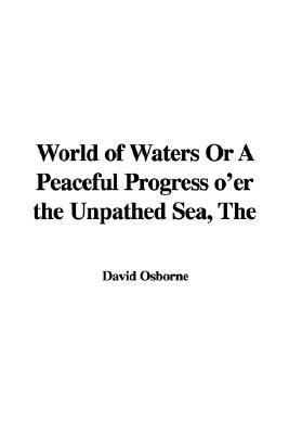 World of Waters or a Peaceful Progress O'er the Unpathed Sea:   2005 edition cover