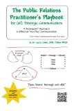 Public Relations Practitioner's Playbook for (all) Strategic Communicators A Synergized* Approach to Effective Two-Way Communication (*the Whole Is Greater Than the Sum of Its Parts. )  2013 edition cover