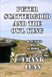 Peter Scattergood and the Owl King  N/A 9781492977544 Front Cover