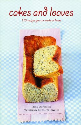 Cakes and Loaves 110 Recipes You Can Make at Home N/A 9781552859544 Front Cover