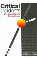 Critical Incidents in Addictions Counseling 1st 2005 9781556202544 Front Cover