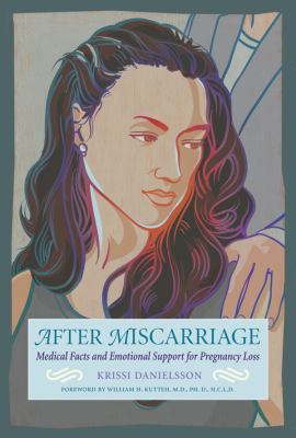 After Miscarriage Medical Facts and Emotional Support for Pregnancy Loss  2008 9781558323544 Front Cover