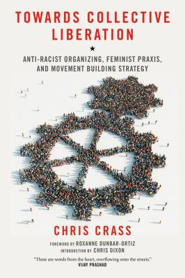 Towards Collective Liberation Anti-Racist Organizing, Feminist Praxis, and Movement Building Strategy  2013 edition cover