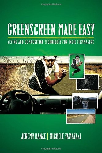 Greenscreen Made Easy Keying and Compositing Techniques for Indie Filmmakers 2nd 2009 9781932907544 Front Cover