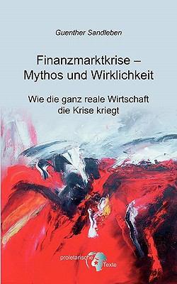 Finanzmarktkrise - Mythos und Wirklichkeit Wie die ganz reale Wirtschaft die Krise kriegt N/A 9783842336544 Front Cover
