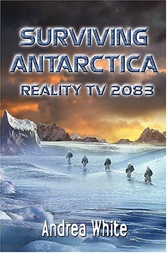 Surviving Antarctica Reality TV 2083  2005 9780060554545 Front Cover