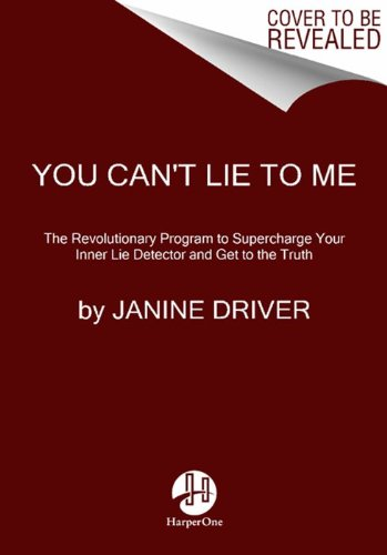 You Can't Lie to Me The Revolutionary Program to Supercharge Your Inner Lie Detector and Get to the Truth  2013 edition cover