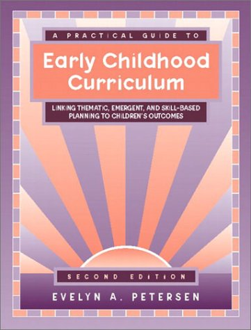 Practical Guide to Early Childhood Curriculum Linking Thematic, Emergent, and Skill-Based Planning to Children's Outcomes 2nd 2003 (Revised) edition cover