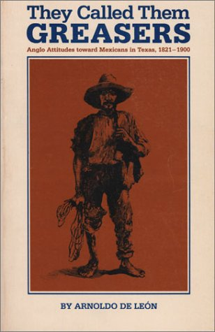 They Called Them Greasers Anglo Attitudes Toward Mexicans in Texas, 1821-1900  1983 edition cover