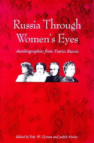 Russia Through Women's Eyes Autobiographies from Tsarist Russia  1999 9780300067545 Front Cover