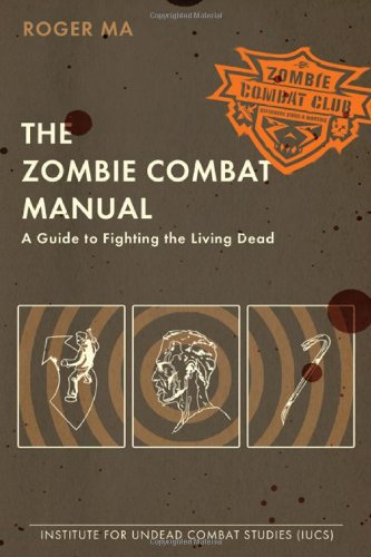 Zombie Combat Manual A Guide to Fighting the Living Dead  2010 edition cover