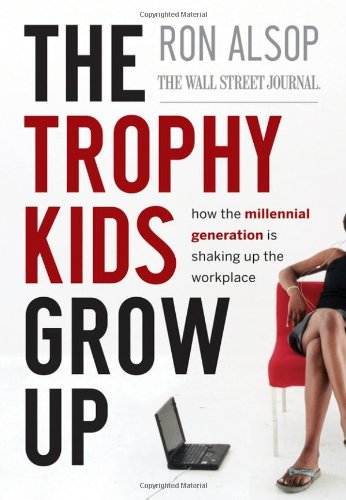 Trophy Kids Grow Up How the Millennial Generation Is Shaking up the Workplace  2008 edition cover