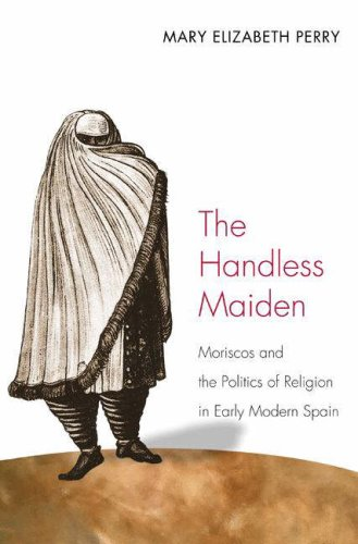 Handless Maiden Moriscos and the Politics of Religion in Early Modern Spain  2007 edition cover