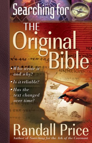 Searching for the Original Bible Who Wrote It and Why? *Is It Reliable? *Has the Text Changed over Time?  2007 edition cover