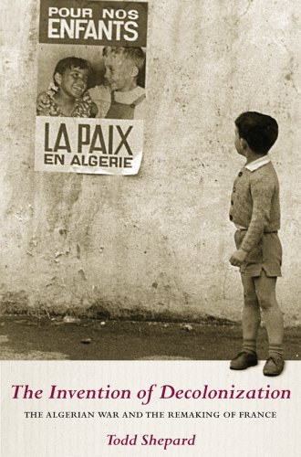 Invention of Decolonization The Algerian War and the Remaking of France N/A edition cover