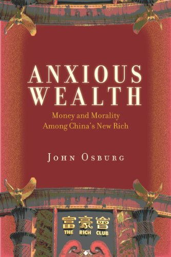 Anxious Wealth Money and Morality among China's New Rich  2013 edition cover