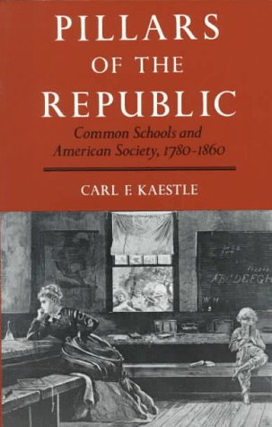 Pillars of the Republic Common Schools and American Society, 1780-1860  1983 edition cover