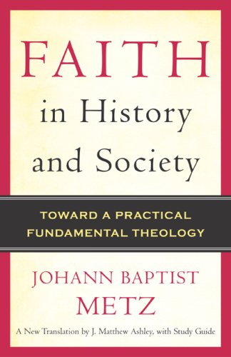 Faith in History and Society Toward a Practical Fundamental Theology  2007 edition cover