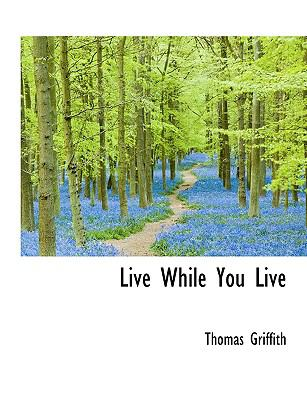 Live While You Live N/A 9781113604545 Front Cover