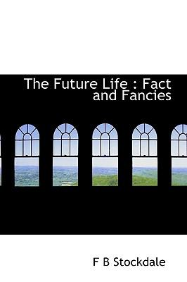 Future Life : Fact and Fancies N/A 9781115006545 Front Cover