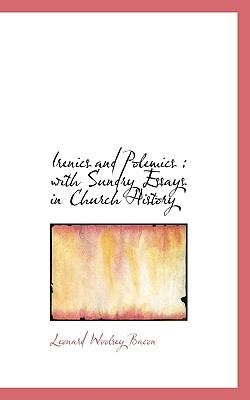 Irenics and Polemics With Sundry Essays in Church History N/A 9781116294545 Front Cover