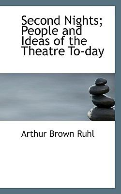 Second Nights; People and Ideas of the Theatre To-Day  N/A 9781116786545 Front Cover