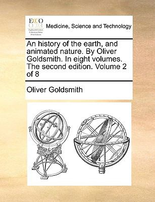 History of the Earth, and Animated Nature by Oliver Goldsmith in Eight Volumes the Second Edition Volume 2 Of  N/A 9781140884545 Front Cover