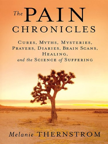 The Pain Chronicles: Cures, Myths, Mysteries, Prayers, Diaries, Brain Scans, Healing, and the Science of Suffering  2010 edition cover