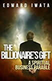 Billionaire's Gift A Spiritual Business Parable N/A 9781490916545 Front Cover