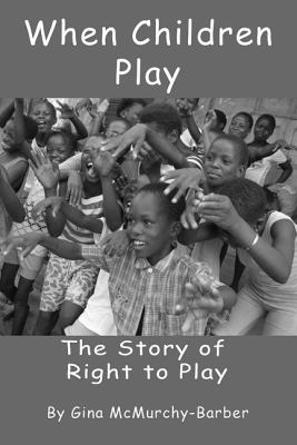 When Children Play The Story of Right to Play  2011 9781554551545 Front Cover
