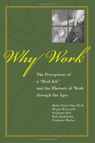 Why Work? The Perceptions of a Real Job and the Rhetoric of Work Through the Ages  2008 edition cover