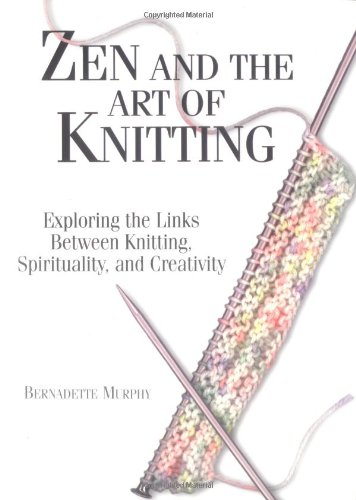 Zen and the Art of Knitting Exploring the Links Between Knitting, Spirituality, and Creativity  2002 edition cover