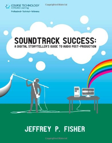 Soundtrack Success A Digital Storyteller's Guide to Audio Post-Production  2012 edition cover