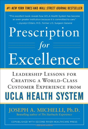 Prescription for Excellence Leadership Lessons for Creating a World Class Customer Experience from UCLA Health System  2011 edition cover