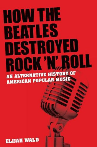 How the Beatles Destroyed Rock 'n' Roll An Alternative History of American Popular Music  2009 edition cover