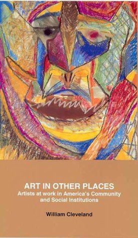 Art in Other Places Artists at Work in America's Community and Social Institutions  1992 9780275940546 Front Cover