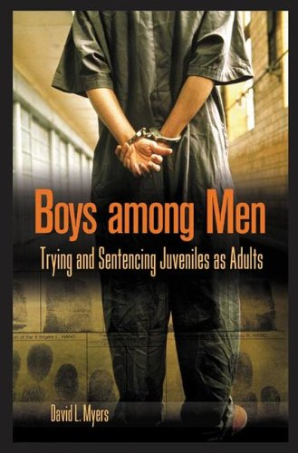 Boys among Men Trying and Sentencing Juveniles as Adults  2005 (Annotated) 9780275982546 Front Cover