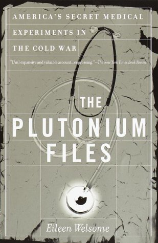 Plutonium Files America's Secret Medical Experiments in the Cold War N/A edition cover
