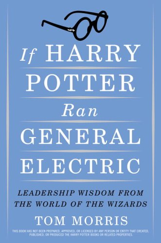 If Harry Potter Ran General Electric Leadership Wisdom from the World of the Wizards  2006 edition cover