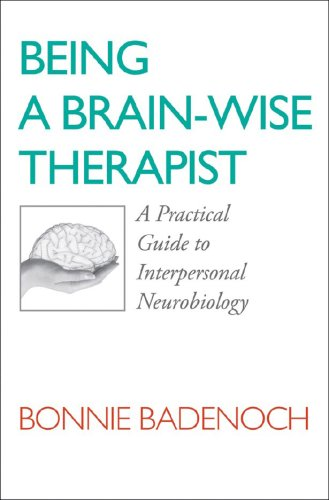 Being a Brain-Wise Therapist A Practical Guide to Interpersonal Neurobiology  2008 edition cover