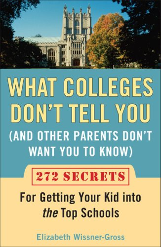 What Colleges Don't Tell You (And Other Parents Don't Want You to Know) 272 Secrets for Getting Your Kid into the Top Schools N/A edition cover