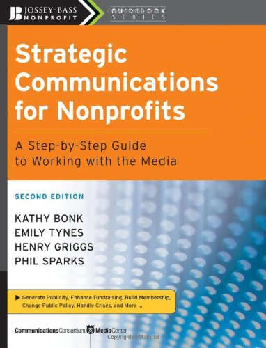 Strategic Communications for Nonprofits A Step-by-Step Guide to Working with the Media 2nd 2008 edition cover