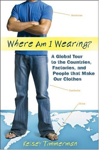 Where Am I Wearing? A Global Tour to the Countries, Factories, and People That Make Our Clothes 2nd 2009 edition cover