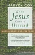 When Jesus Came to Harvard Making Moral Choices Today  2006 edition cover