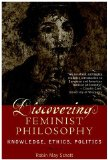 Discovering Feminist Philosophy Knowledge, Ethics, Politics  2003 9780742514546 Front Cover