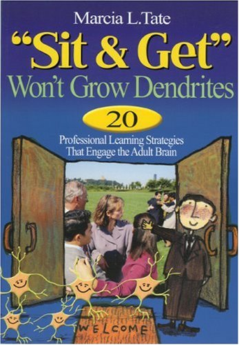 Sit and Get Won't Grow Dendrites 20 Professional Learning Strategies That Engage the Adult Brain  2004 edition cover