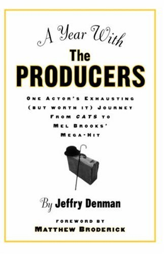 Year with the Producers One Actor's Exhausting but Worth It Journey from Cats to Mel Brooks' Mega-Hit  2002 9780878301546 Front Cover