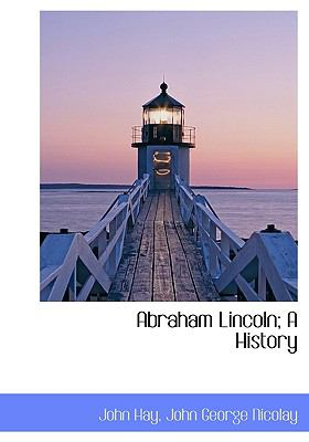 Abraham Lincoln; a History N/A 9781115210546 Front Cover