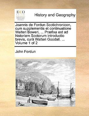Joannis de Fordun Scotichronicon, Cum Supplementis et Continuatione Walteri Boweri, Pr�fixa Est Ad Historiam Scotorum Introductio Brevis, Cur� Wal  N/A edition cover